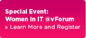 Special Event: Women In IT@vForum. »Learn More and Register.