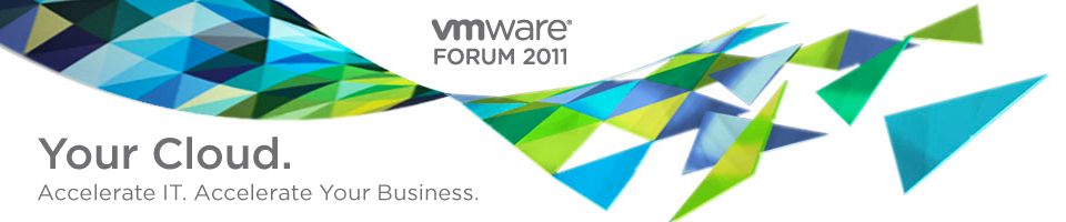 VMware Forum 2011 :: Your Cloud. Accelerate IT. Accelerate Your Business.