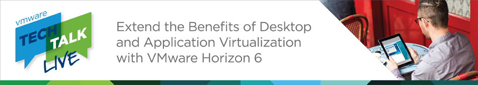 VMware Tech Talk Live - Extend the Benefits of Desktop Application Virtualization with VMware Horizon 6