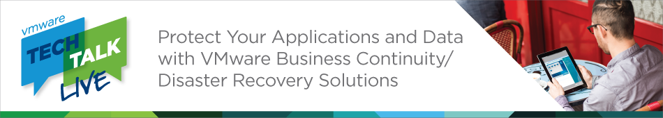 VMware Tech Talk Live - Protect Your Applications and Data with VMware Business Continuity/ Disaster Recovery Solutions
