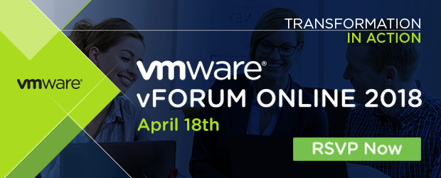 VMware vForum Online 2018 - April 18th Half Day Virtual IT Event - Transformation in Action