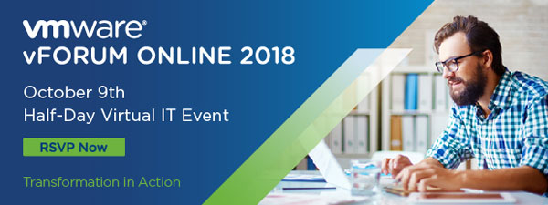 VMware vForum Online 2018 - October 9th Half Day Virtual IT Event - Transformation in Action